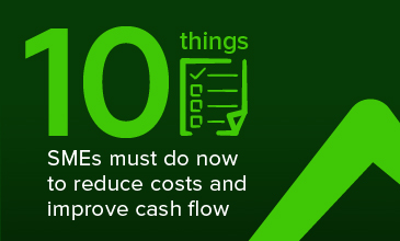 10 things SMEs must do now to reduce costs and improve cash flow